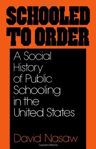 Schooled to Order: A Social History of Public Schooling...