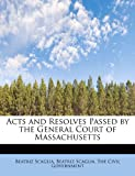 img - for Acts and Resolves Passed by the General Court of Massachusetts book / textbook / text book