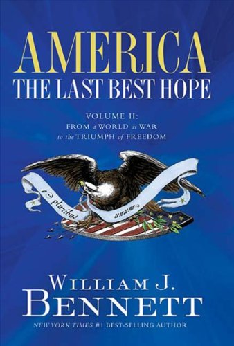 America: The Last Best Hope (Volume II): From a World at War to the Triumph of Freedom, Dr. William J. Bennett