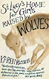 St Lucy's Home for Girls Raised by Wolves Karen Russell