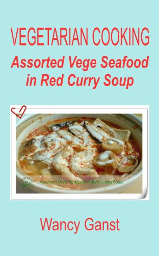 Vegetarian Cooking: Assorted Vege Seafood In Red Curry Soup (Vegetarian Cooking - Vege Seafood Book 47)