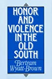 Honor and Violence in the Old South (0195042425) by Wyatt-Brown, Bertram