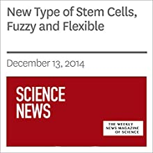 New Type of Stem Cells, Fuzzy and Flexible (       UNABRIDGED) by Society for Science & The Public Narrated by Mark Moran