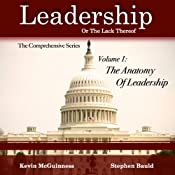 The Anatomy of Leadership, Volume 1: Leadership, or the Lack Thereof: The Comprehensive Series | [Kevin McGuinness, Stephen Bauld]