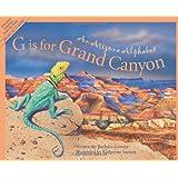 G Is for Grand Canyon : An Arizona Alphabet (Alphabet Series)