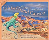 G Is for Grand Canyon : An Arizona Alphabet (Alphabet Series)