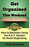 Get Organized This Weekend: How to Declutter Using the A.C.T. System for Home Organizing