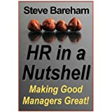HR in a Nutshell: Making Good Managers Great!by Steve Bareham