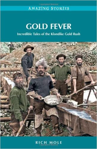 Gold Fever: Incredible Tales of the Klondike Gold Rush (Amazing Stories)