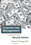 Corporate Cash Management: Second Edition: A Treasurers Guide