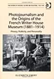 img - for Photojournalism and the Origins of the French Writer House Museum (1881-1914): Privacy, Publicity, and Personality (The Histories of Material Culture and Collecting, 1700 - 1950) book / textbook / text book