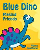 Blue Dino Making Friends. A Dinosaur Story - Picture Book for Kids (English Edition)
