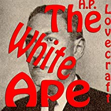 The White Ape (       UNABRIDGED) by H. P. Lovecraft Narrated by Mike Vendetti