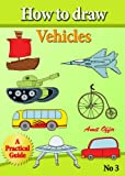 How to Draw Vehicles (how to draw cartoon characters Book 3)