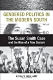 Gendered Politics in the Modern South: The Susan Smith Case and the Rise of a New Sexism (Making the Modern South)