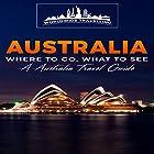Australia: Where to Go, What to See - A Australia Travel Guide, Book 1 Hörbuch von  Worldwide Travelling Gesprochen von: Chris Brown