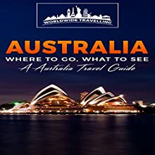 Australia: Where to Go, What to See - A Australia Travel Guide, Book 1 | Livre audio Auteur(s) :  Worldwide Travelling Narrateur(s) : Chris Brown