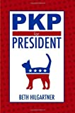img - for PKP for President by Beth Hilgartner (2011-12-07) book / textbook / text book
