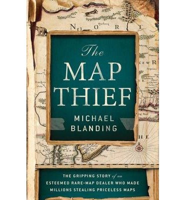 The Gripping Story of an Esteemed Rare-Map Dealer Michael Blanding The Map Thief (Hardback) - Common PDF