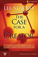 The Case for a Creator Participant's Guide: A Six-Session Investigation of the Scientific Evidence That Points toward God (Groupware Small Group Edition)