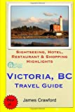 Victoria, B.C. Travel Guide: Sightseeing, Hotel, Restaurant & Shopping Highlights