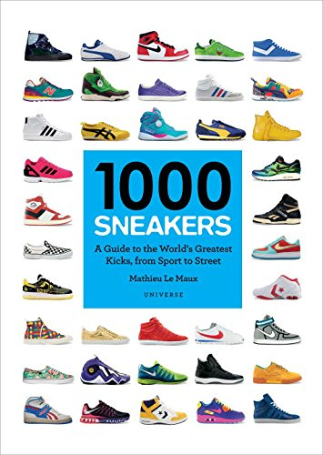1000-sneakers-a-guide-to-the-worlds-greatest-kicks-from-sport-to-street