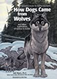 How Dogs Came from Wolves: And Other Explorations of Science in Action (Scientists Probe 12 Animal Mysteries)