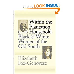 Within the Plantation Household: Black and White Women of the Old South (Gender and American Culture) by Elizabeth Fox-Genovese