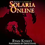 Launch: Solaria Online, Book 1 | Ryan Koskey