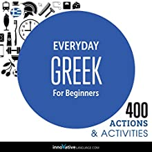 Everyday Greek for Beginners - 400 Actions & Activities  by  Innovative Language Learning LLC Narrated by  Innovative Language Learning