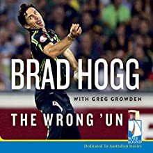 The Wrong 'Un: The Brad Hogg Story Audiobook by Brad Hogg, Greg Growden Narrated by Tyson Vaughan