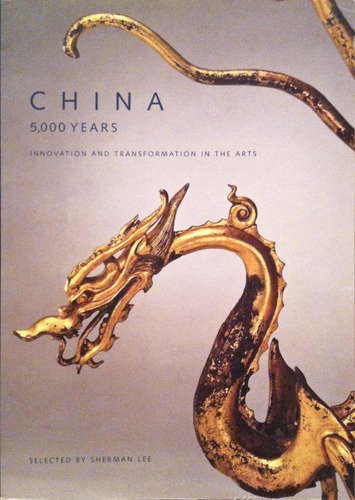China, 5000 Years: Innovation and Transformation in the Arts