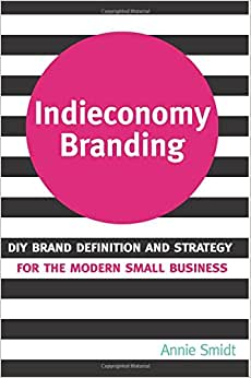 Indieconomy Branding: DIY Brand Definition And Strategy For The Modern Small Business