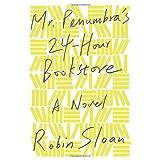 Mr. Penumbra's 24-Hour Bookstore: A Novel ~ Robin Sloan