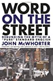 "Word on the Street: Debunking the Myth of ""Pure"" Standard English (0738204463) by John McWhorter"