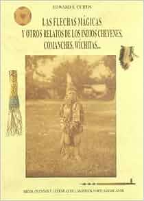 Las flechas mágicas y otros relatos de los indios cheyenes, comanches