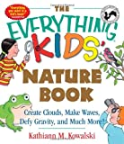 img - for The Everything Kids' Nature Book: Create Clouds, Make Waves, Defy Gravity and Much More! (The Everything  Kids Series) book / textbook / text book