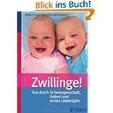 Zwillinge!: Gut durch Schwangerschaft, Geburt und erstes Lebensjahr