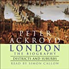 London: The Biography, Districts and Suburbs Hörbuch von Peter Ackroyd Gesprochen von: Simon Callow