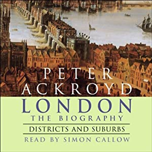 London: The Biography, Districts and Suburbs | [Peter Ackroyd]