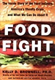 Food Fight: The Inside Story of the Food Industry, America's Obesity Crisis, and What We Can Do About It (0071402500) by Brownell, Kelly D.