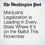 Marijuana Legalization Is Leading in Every State Where It's on the Ballot This November | Christopher Ingraham