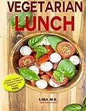 Vegetarian Lunch: 30 Healthy, Delicious & Balanced Recipes