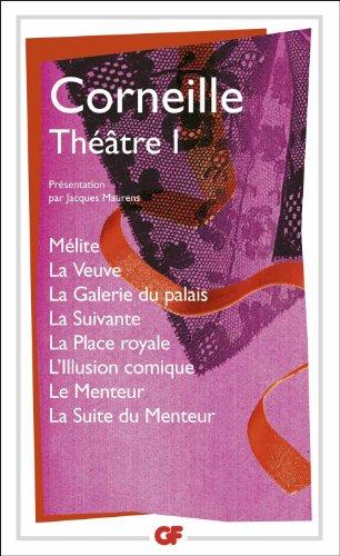 Théâtre : Tome 1, Mélite ; La Veuve ; La Galerie du palais ; La Suivante ; La Place royale ; L'Illusion comique ; Le Menteur ; La Suite du Menteur