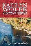 Kaitlyn Wolfe: Crown Attorney