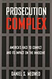 Prosecution Complex: America's Race to Convict and Its Impact on the Innocent