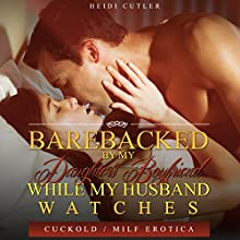 Barebacked by My Daughter's Boyfriend While My Husband Watches Audiobook by Heidi Cutler Narrated by Nicky Delgado