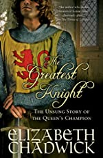 Greatest Knight: The Unsung Story of the Queen's Champion (William Marshal)