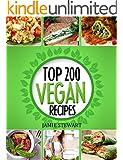 Vegan Recipes Cookbook - Top 200 Vegan Recipes: (Healthy Vegan Food, Weight Loss, Vegan Book, Vegan Diet, Green Food, Dinner, Lunch, Breakfast and Snacks)