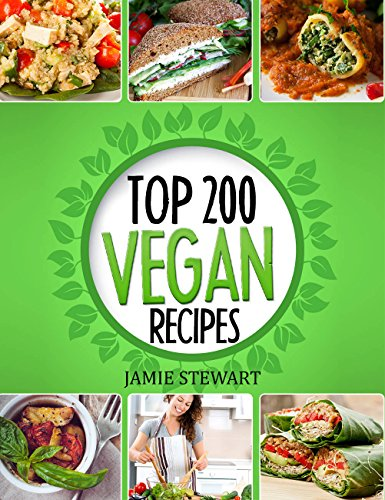 Vegan Recipes Cookbook - Top 200 Vegan Recipes: (Healthy Vegan Food, Weight Loss, Vegan Book, Vegan